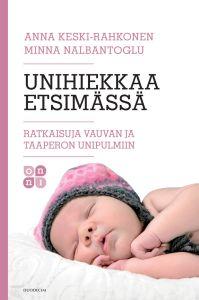 Unihiekkaa etsimässä - Ratkaisuja vauvan ja taaperon unipulmiin