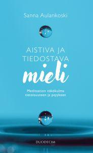 Aistiva ja tiedostava mieli - Meditaation näkökulma tietoisuuteen ja psyykeen